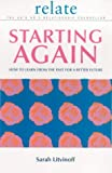The Relate Guide To Starting Again: Learning From the Past to Give You a Better Future: How to Learn from the Past for a Better Future (Relate Relationships)