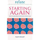 The Relate Guide To Starting Again: Learning From the Past to Give You a Better Future: How to Learn from the Past for a Better Future (Relate Relationships)by Sarah Litvinoff