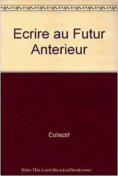 Ecrire au futur anterieur 9782884749015 books for Future interieur