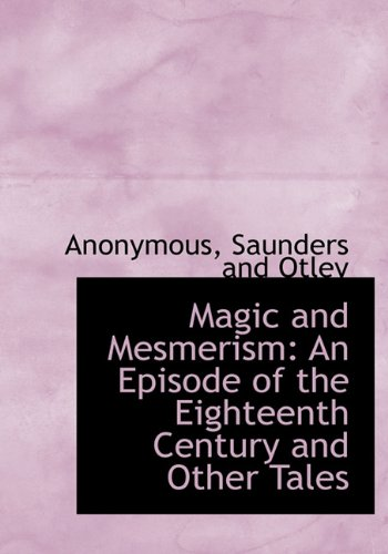 Magic and Mesmerism: An Episode of the Eighteenth Century and Other Tales