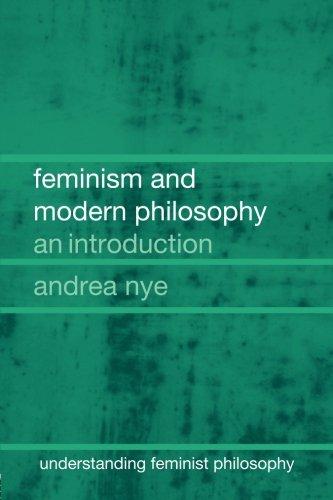 Feminism and Modern Philosophy (Understanding Feminist Philosophy)