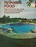 img - for Swimming Pools: Projects for Hot Tubs, Spas, Lanais, Cabanas, Gazebos, Fountains, Ornamental Pools, Fences book / textbook / text book