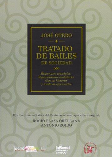 Tratado de Bailes: De Sociedad, Regionales Españoles, Especialmente Andaluces, con su historia y modo de ejecutarlos (Serie Ciencias Sociales)