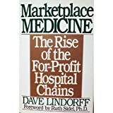 Marketplace Medicine: The Rise of the For-Profit Hospital Chains