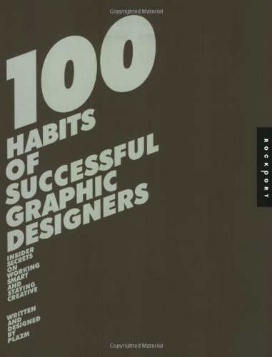 100 Habits of Successful Graphic Designers: Insider Secrets from Top Designers on Working Smart and Staying Creative