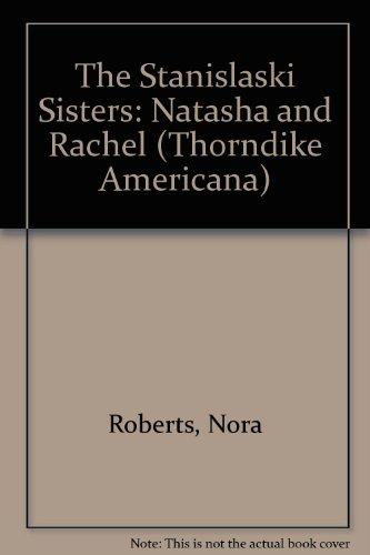The Stanislaski Sisters: Natasha and Rachel by Nora Roberts