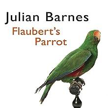 Flaubert's Parrot | Livre audio Auteur(s) : Julian Barnes Narrateur(s) : Richard Morant