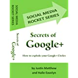 Secrets of Google+ - How to Explode Your Google+ Circles (Social Media Rocket Series)