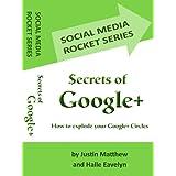 Secrets of Google+ - How to Explode Your Google+ Circles (Social Media Rocket Series)
