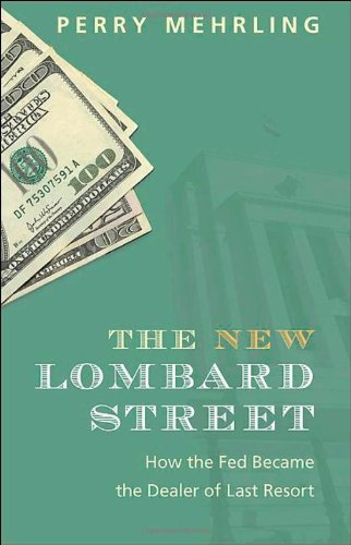 The New Lombard Street: How the Fed Became the Dealer of Last Resort