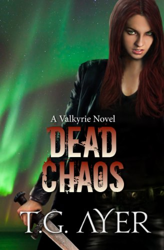 Dead Chaos (A Valkyrie Novel - Book 3) (The Valkyrie Series) by T.G. Ayer