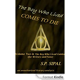 The Boy Who Lived Comes to Die: A Literary Analysis of the Final Chapter of Harry Potter and the Deathly Hallows (The Boy Who Lived Guides for Writers and Fans Book 2) (English Edition)