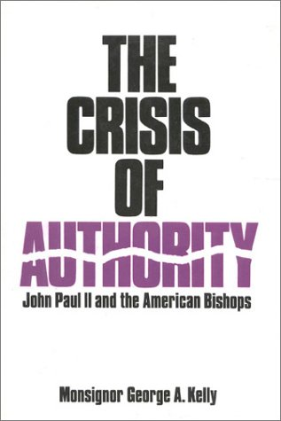 The Crisis of Authority: John Paul II and the American Bishops, GEORGE A. KELLY