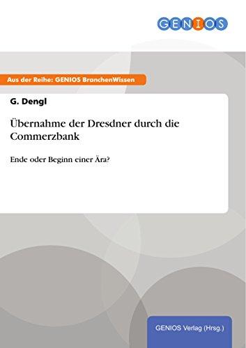 ubernahme-der-dresdner-durch-die-commerzbank-ende-oder-beginn-einer-ara-german-edition