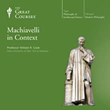Machiavelli in Context Lecture Auteur(s) :  The Great Courses Narrateur(s) : Professor William R. Cook