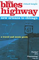 The Blues Highway: New Orleans to Chicago, 2nd: A Travel and Music Guide