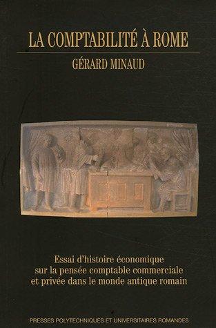 La comptabilité à Rome : Essai d'histoire économique sur la pensée comptable commerciale et privée dans le monde antique romain