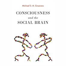 Consciousness and the Social Brain (       UNABRIDGED) by Michael S. A. Graziano Narrated by Sean Runnette