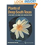 Plants of Deep South Texas: A Field Guide to the Woody and Flowering Species (Perspectives on South Texas, sponsored...