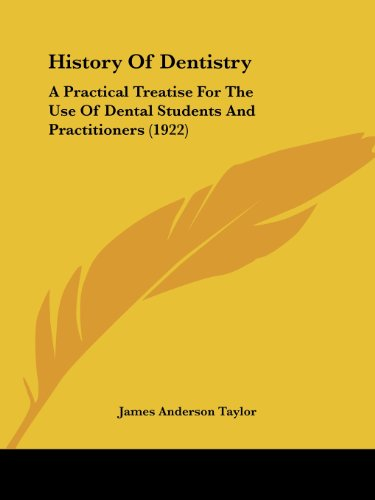 History of Dentistry: A Practical Treatise for the Use of Dental Students and Practitioners (1922)
