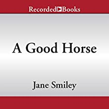 A Good Horse: The Horses of Oak Valley Ranch, Book 2 (       UNABRIDGED) by Jane Smiley Narrated by Angela Goethals