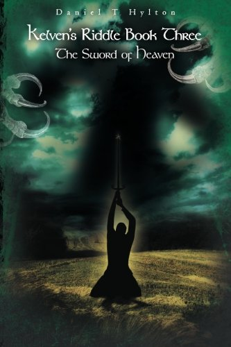Kelven's Riddle Book Three: The Sword of Heaven, by Daniel T Hylton