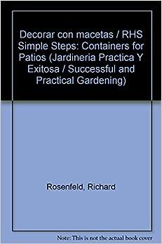 Decorar con macetas / RHS Simple Steps: Containers for Patios (Jardineria Practica Y Exitosa