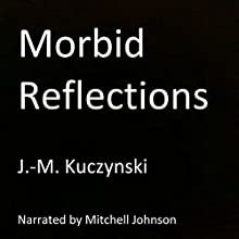 Morbid Reflections Audiobook by J.-M. Kuczynski Narrated by Mitchell Johnson