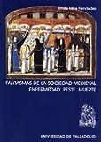img - for Fantasmas de la sociedad medieval / Ghosts of the Medical Society: Enfermedad, peste, muerte (Spanish Edition) book / textbook / text book