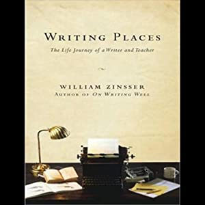 Writing Places: The Life Journey of a Writer and Teacher | [William Zinsser]