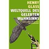 """Weltquell des gelebten Wahnsinns: Skurrilit�ten aus der Welt der Wissenschaftvon """"Henry Glass"""""""