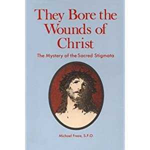 They Bore the Wounds of Christ: The Mystery of the Sacred Stigmata