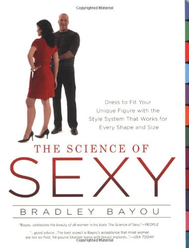 The Science of Sexy: Dress to Fit Your Unique Figure with the Style System That Works for Every Shapeand Size