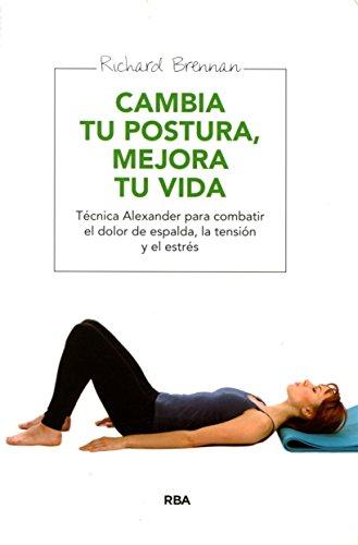 Cambia Tu Postura, Mejora Tu Vida (INTEGRAL)