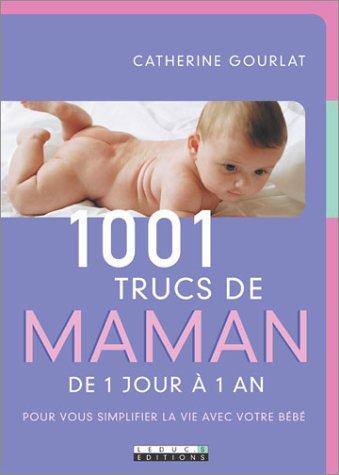 Livre 1001 trucs de maman de 1 jour 1 an pour vous for 1001 trucs maison