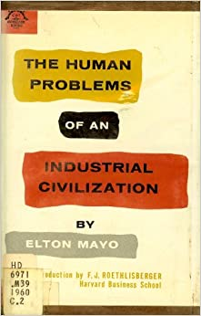 human problems of an industrial civilization Elton mayomanagement gurus george elton mayogeorge elton mayo (december 26, 1880 - september 7, 1949  human relations movement  problems of an industrial.