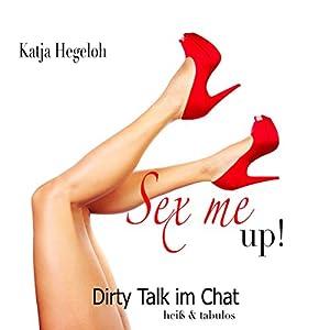 Sex me up! Dirty Talk im Chat - heiß und tabulos Hörbuch