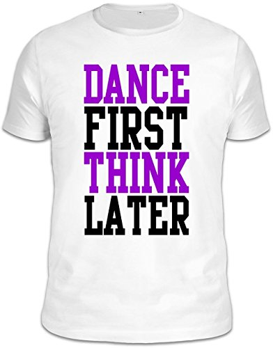 Dance First Think Later Slogan T-Shirt – XX-Large