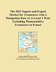 The 2011 Import and Export Market for Transistors with a Dissipation Rate of At Least 1 Watt Excluding Photosensitive Transistors in France