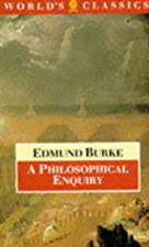 A Philosophical Enquiry Into the Origin of Our Ideas of the by Edmund Burke