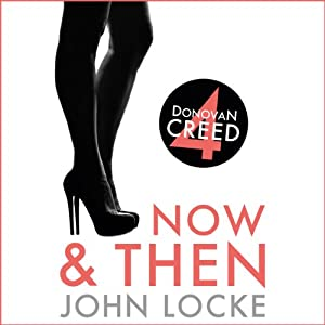 Now and Then: Donovan Creed, Book 4 | [John Locke]
