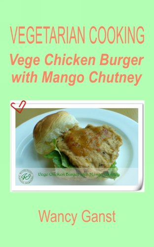 Vegetarian Cooking: Vege Chicken Burger With Mango Chutney (Vegetarian Cooking - Vege Poultry Book 36)