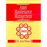 Asset Maintenance Management: A Guide to Developing Strategy and Improving Performance ~ Alan Wilson