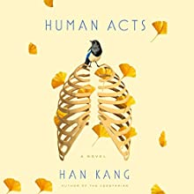 Human Acts: A Novel | Livre audio Auteur(s) : Han Kang Narrateur(s) : Sandra Oh, Deborah Smith - introduction, Greta Jung, Jae Jung, Jennifer Kim, Raymond J. Lee, Keong Smith