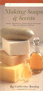 Making Soaps & Scents (Life's Little Luxuries)
