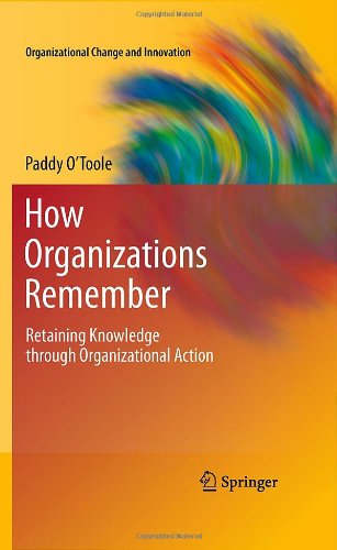 How Organizations Remember: Retaining Knowledge through Organizational Action (Organizational Change and Innovation)