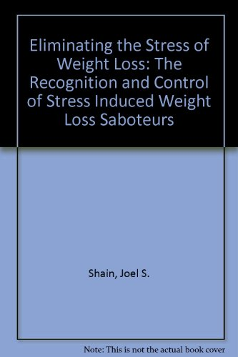 Eliminating the Stress of Weight Loss: The Recognition and Control of Stress Induced Weight Loss Saboteurs