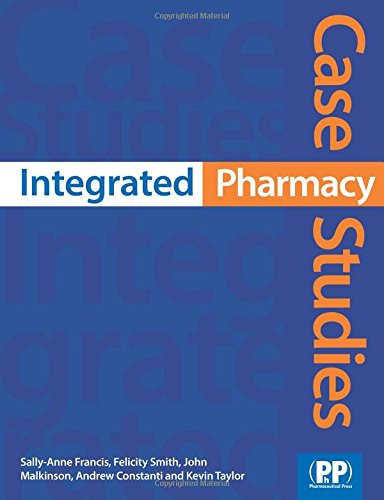 Integrated Pharmacy Case Studies, by Felicity J Smith