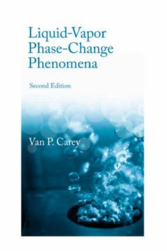 Liquid Vapor Phase Change Phenomena: An Introduction to the Thermophysics of Vaporization and Condensation Processes in Heat Transfer Equipment, Second Edition