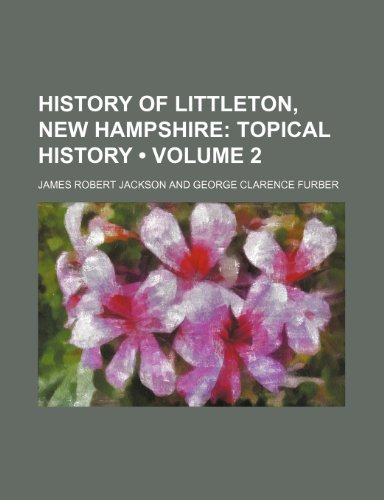 History of Littleton, New Hampshire (Volume 2); Topical History